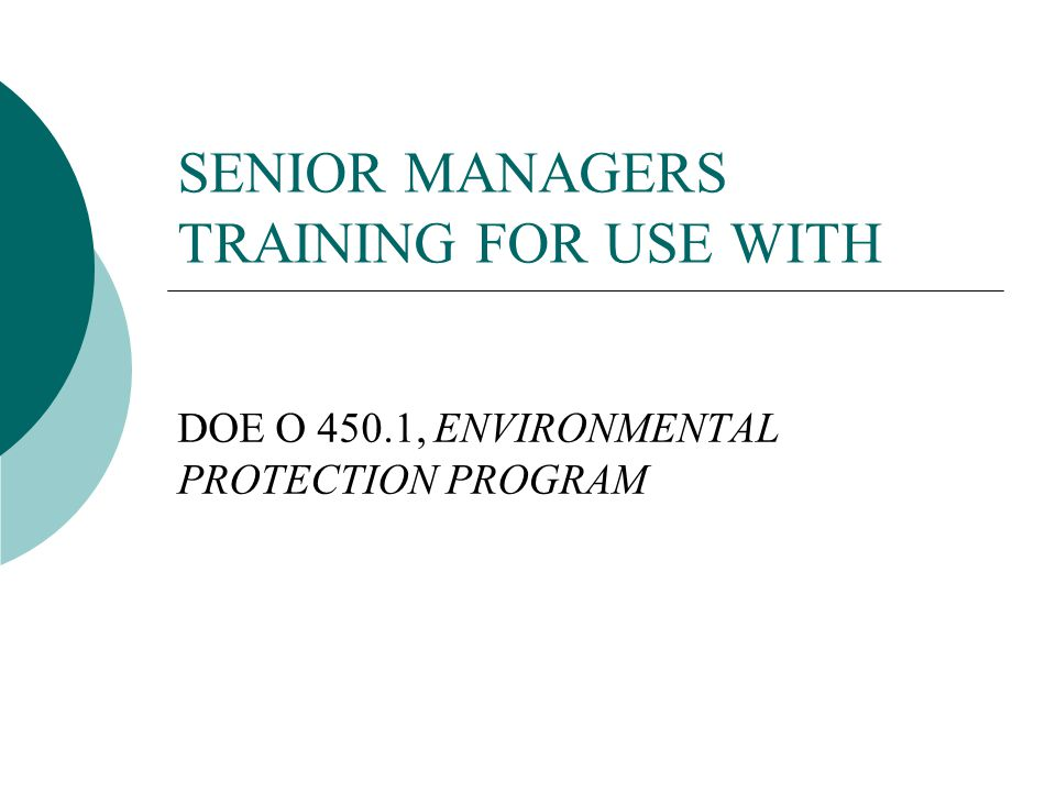 SENIOR MANAGERS TRAINING FOR USE WITH DOE O 450.1, ENVIRONMENTAL PROTECTION PROGRAM
