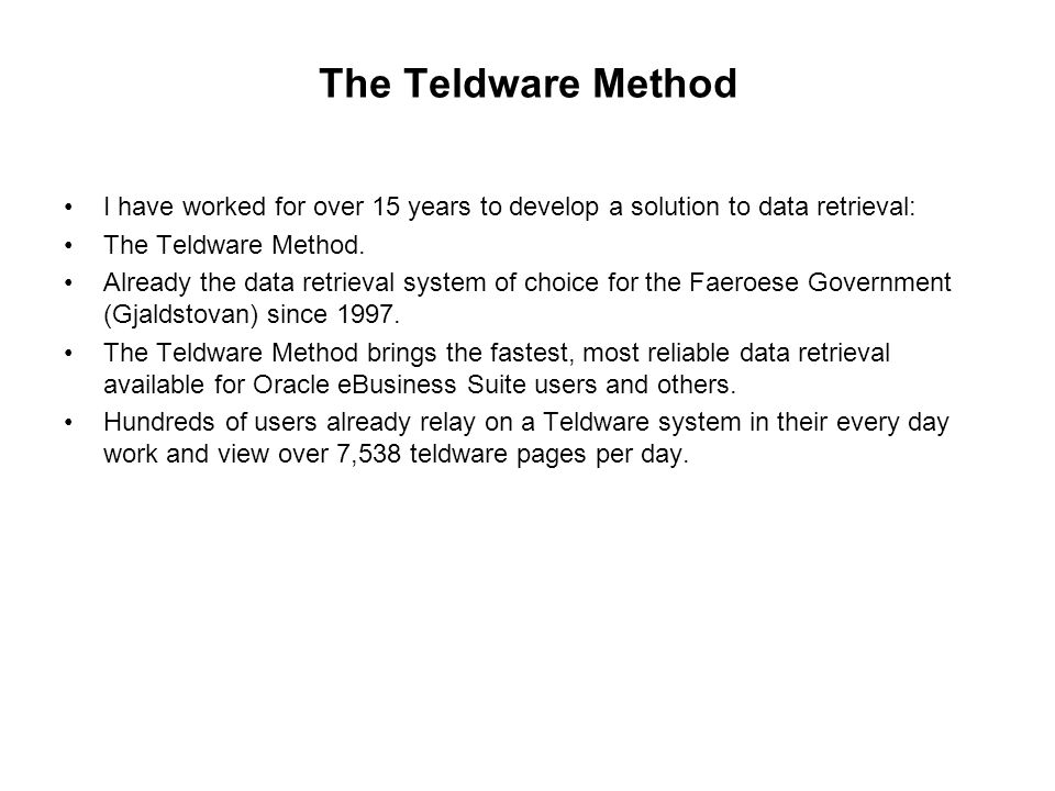 The Teldware Method I have worked for over 15 years to develop a solution to data retrieval: The Teldware Method.