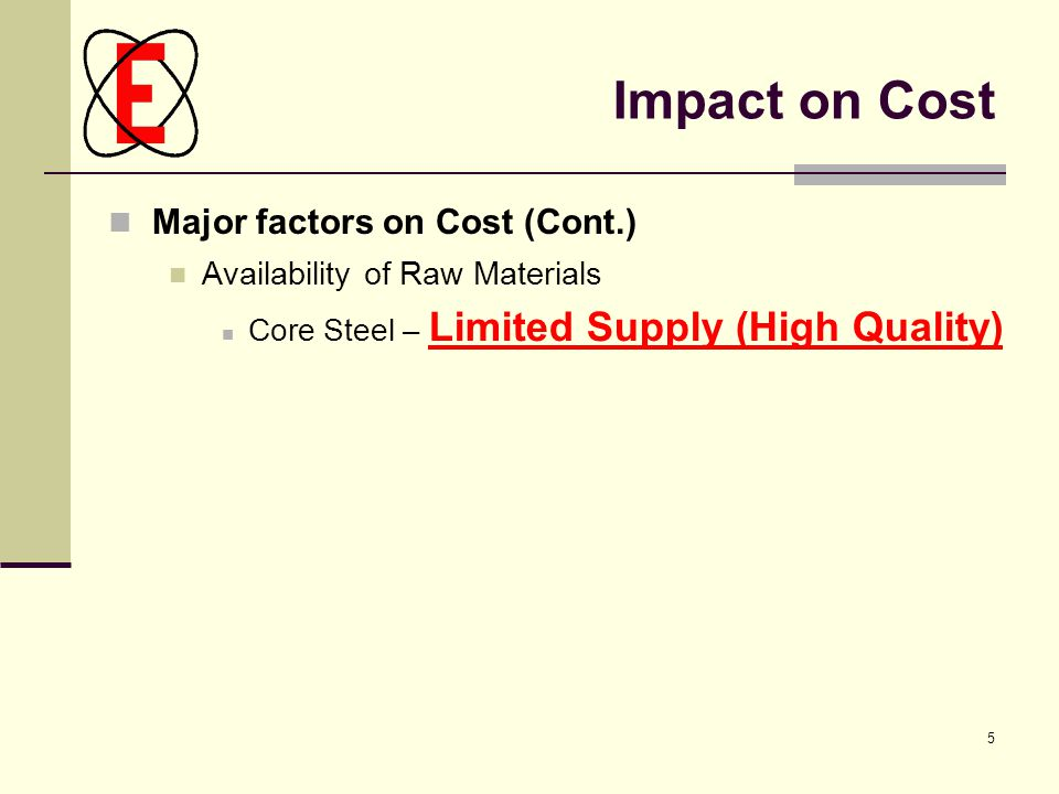5 Impact on Cost Availability of Raw Materials Core Steel – Limited Supply (High Quality) Major factors on Cost (Cont.)