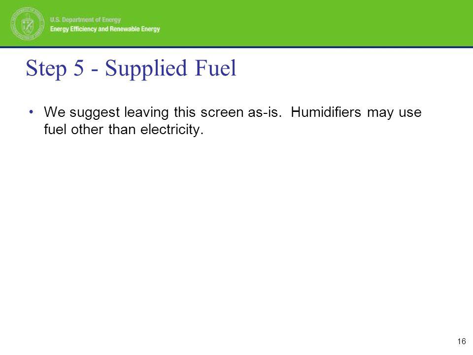 16 Step 5 - Supplied Fuel We suggest leaving this screen as-is.