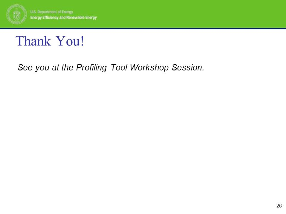 26 Thank You! See you at the Profiling Tool Workshop Session.