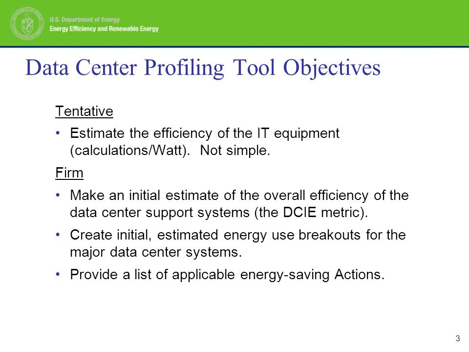 3 Data Center Profiling Tool Objectives Tentative Estimate the efficiency of the IT equipment (calculations/Watt).