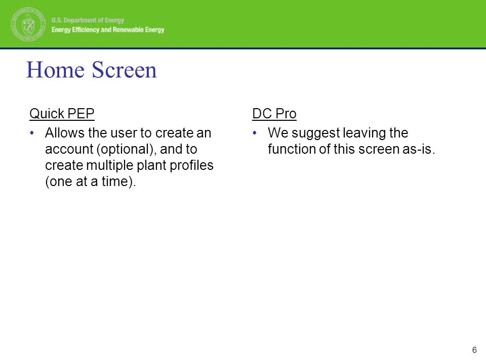 6 Home Screen Quick PEP Allows the user to create an account (optional), and to create multiple plant profiles (one at a time).