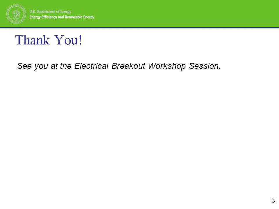 13 Thank You! See you at the Electrical Breakout Workshop Session.