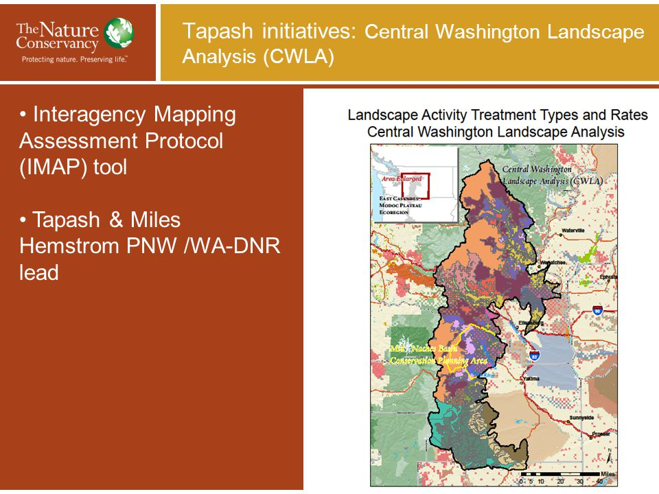 Tapash initiatives: Central Washington Landscape Analysis (CWLA) Interagency Mapping Assessment Protocol (IMAP) tool Tapash & Miles Hemstrom PNW /WA-D