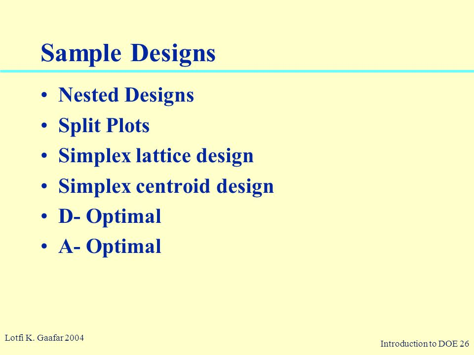 Introduction to DOE 26 © 2003 QA Publishing, LLC By Paul A. Keller Sample Designs Nested Designs Split Plots Simplex lattice design Simplex centroid d