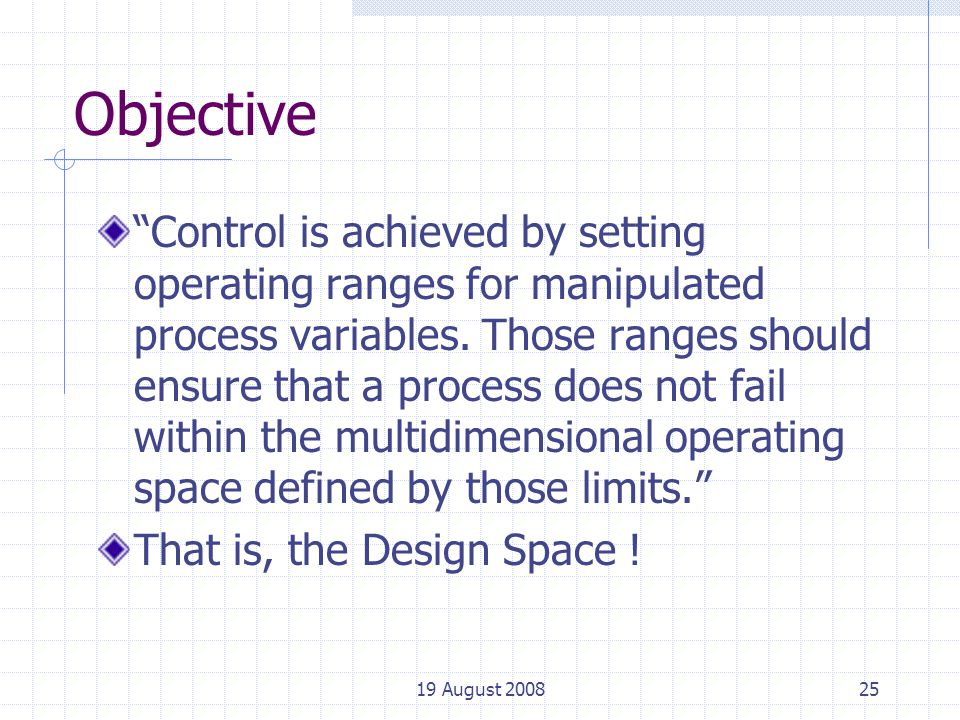 19 August 200825 Objective Control is achieved by setting operating ranges for manipulated process variables.