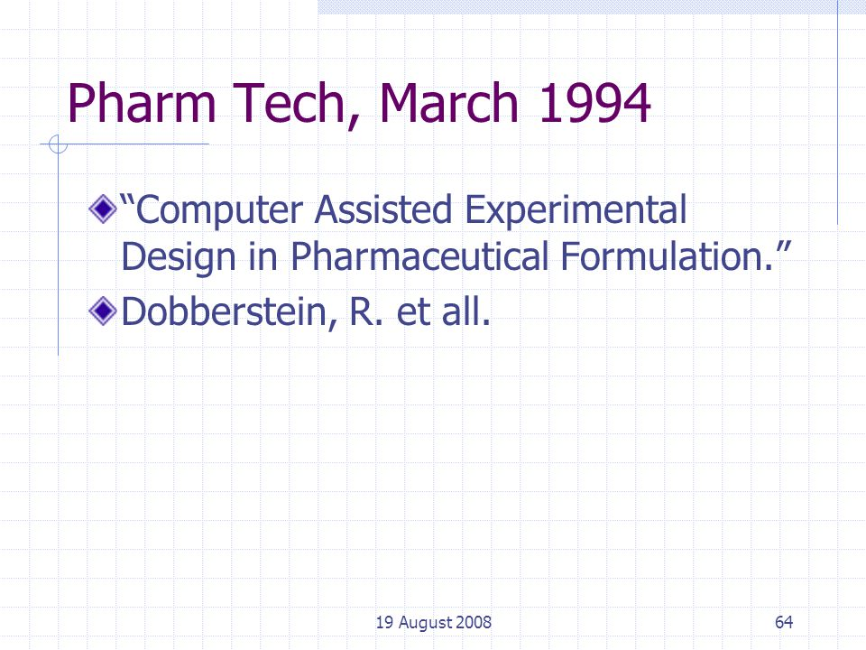19 August 200864 Pharm Tech, March 1994 Computer Assisted Experimental Design in Pharmaceutical Formulation. Dobberstein, R.