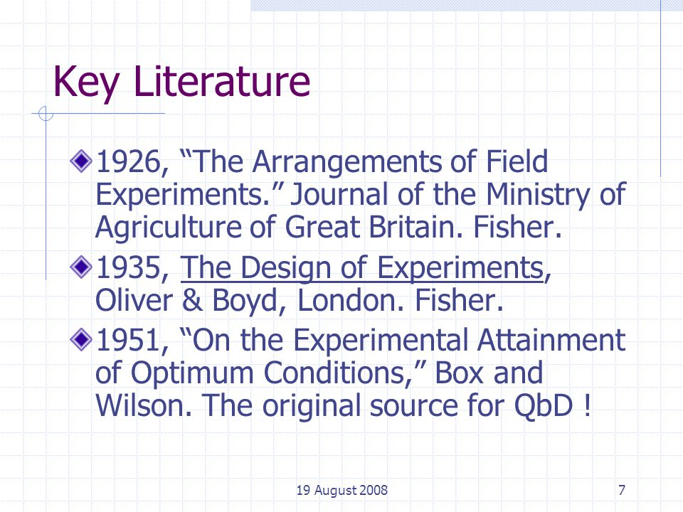19 August 20087 Key Literature 1926, The Arrangements of Field Experiments. Journal of the Ministry of Agriculture of Great Britain.