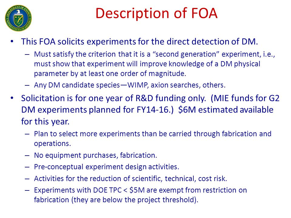 Description of FOA This FOA solicits experiments for the direct detection of DM.