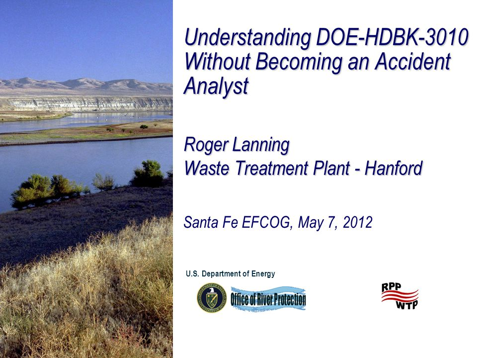 Understanding DOE-HDBK-3010 Without Becoming an Accident Analyst Roger Lanning Waste Treatment Plant - Hanford Santa Fe EFCOG, May 7, 2012 U.S.