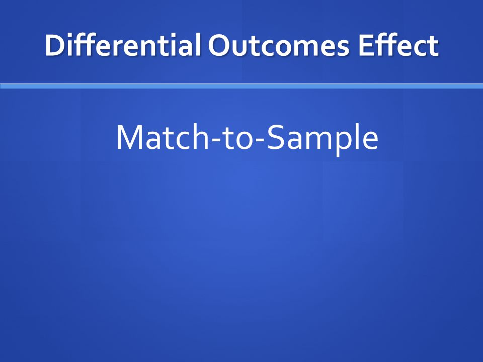Differential Outcomes Effect Match-to-Sample