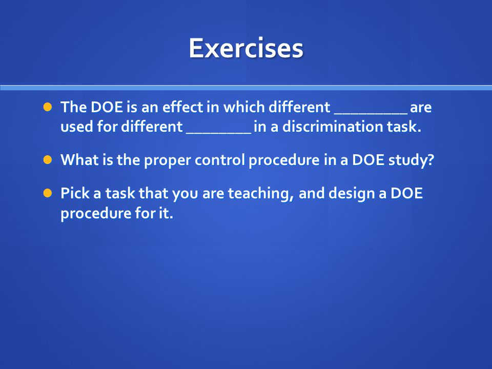 Exercises The DOE is an effect in which different _________ are used for different ________ in a discrimination task.