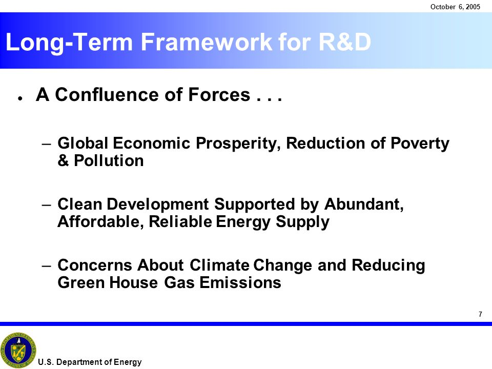 7 October 6, 2005 U.S. Department of Energy Long-Term Framework for R&D l A Confluence of Forces...