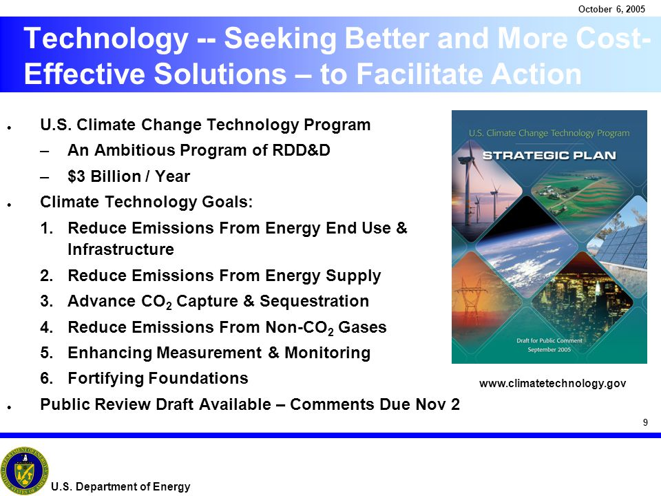 9 October 6, 2005 U.S. Department of Energy Technology -- Seeking Better and More Cost- Effective Solutions – to Facilitate Action l U.S. Climate Chan