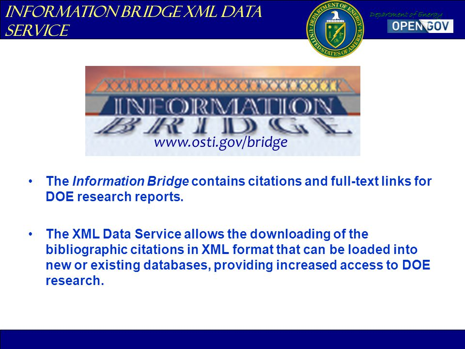 Department of Energy The Information Bridge contains citations and full-text links for DOE research reports. The XML Data Service allows the downloadi