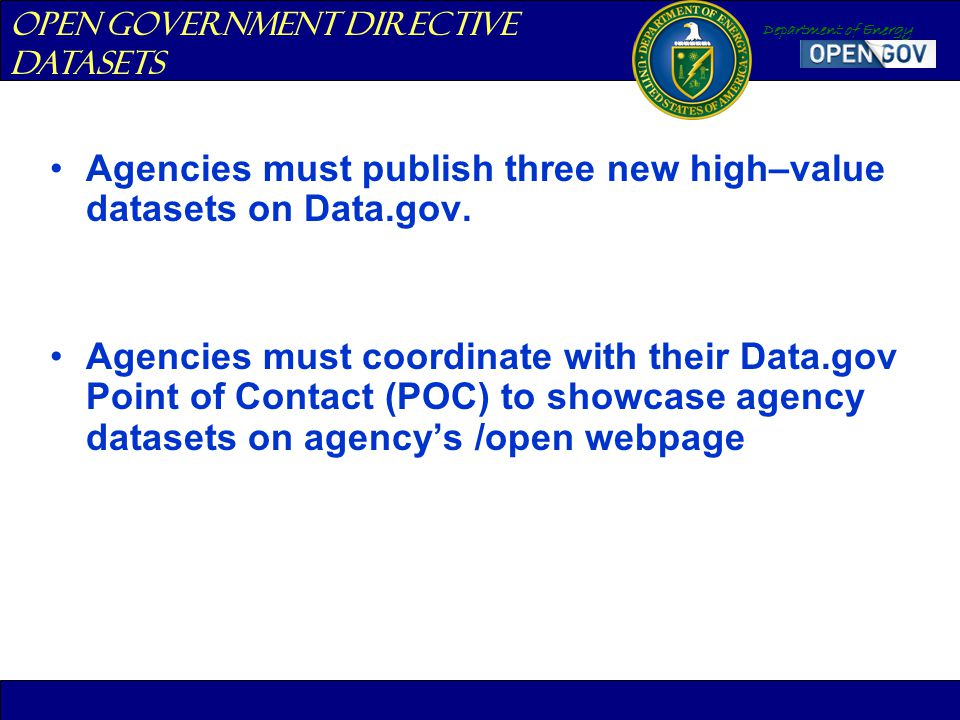 Department of Energy Agencies must publish three new high–value datasets on Data.gov. Agencies must coordinate with their Data.gov Point of Contact (P