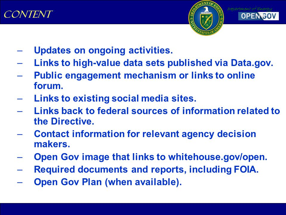 Department of Energy –Updates on ongoing activities. –Links to high-value data sets published via Data.gov. –Public engagement mechanism or links to o