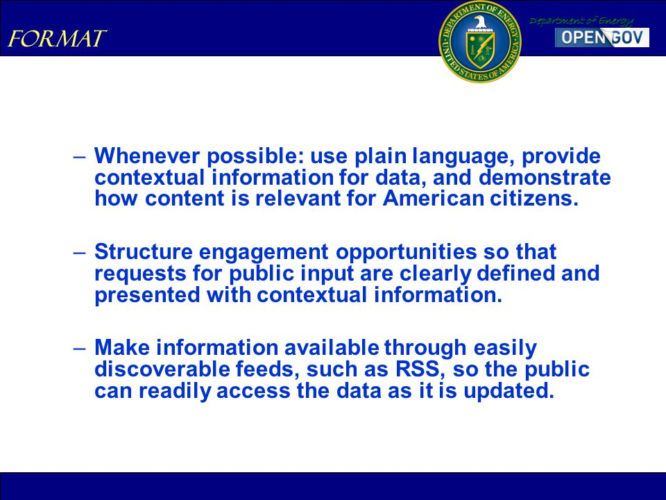 Department of Energy –Whenever possible: use plain language, provide contextual information for data, and demonstrate how content is relevant for Amer