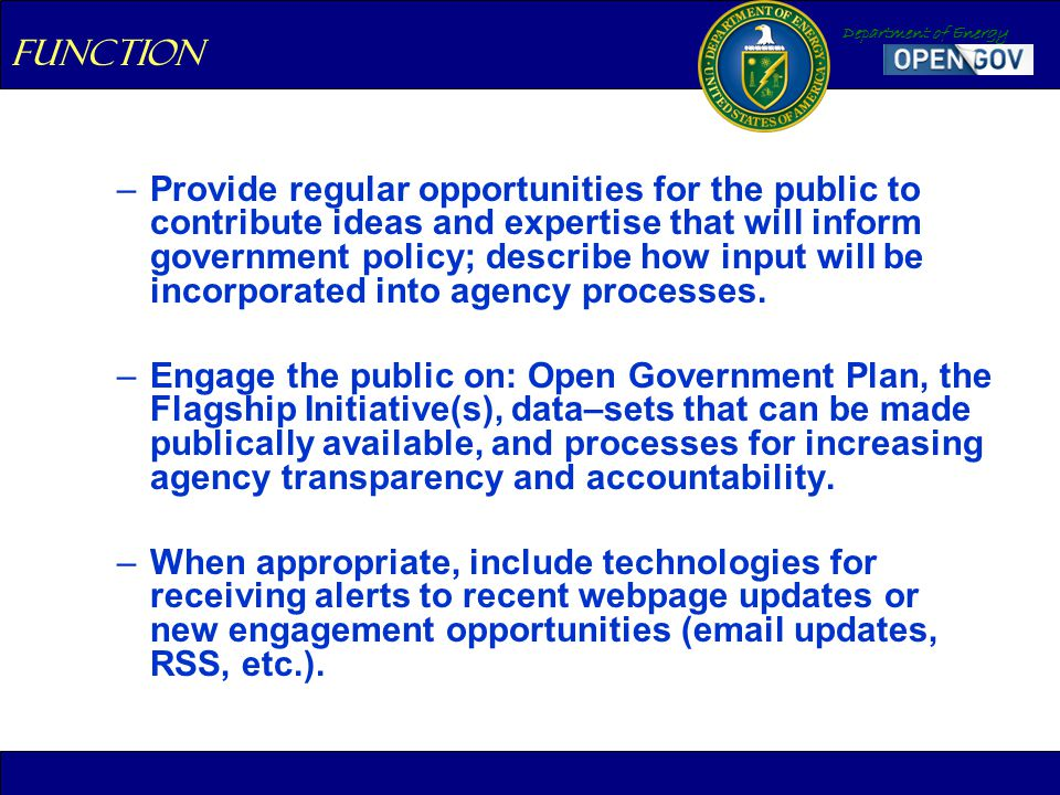 Department of Energy –Provide regular opportunities for the public to contribute ideas and expertise that will inform government policy; describe how input will be incorporated into agency processes.