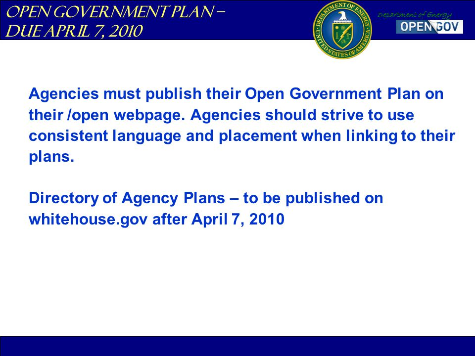 Department of Energy Agencies must publish their Open Government Plan on their /open webpage. Agencies should strive to use consistent language and pl