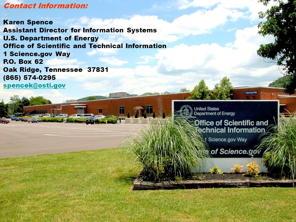 Contact Information: Karen Spence Assistant Director for Information Systems U.S. Department of Energy Office of Scientific and Technical Information