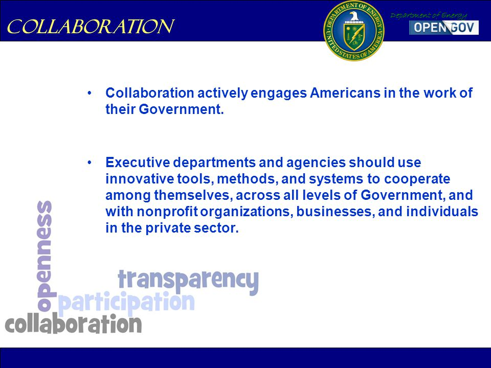 Department of Energy Collaboration Collaboration actively engages Americans in the work of their Government. Executive departments and agencies should