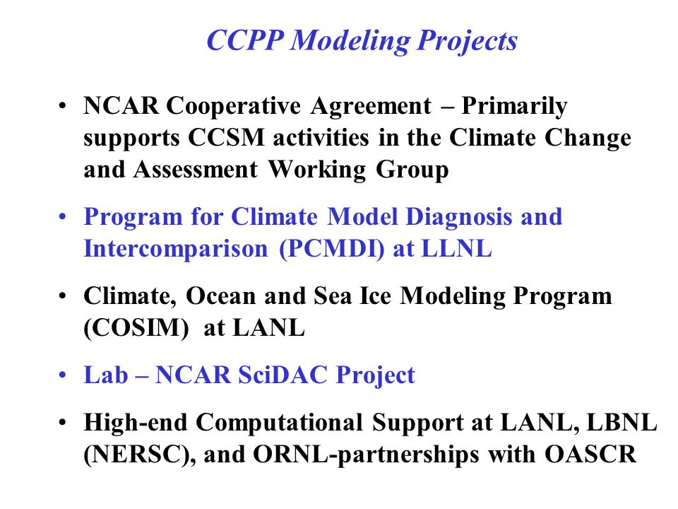 CCPP Modeling Projects NCAR Cooperative Agreement – Primarily supports CCSM activities in the Climate Change and Assessment Working Group Program for