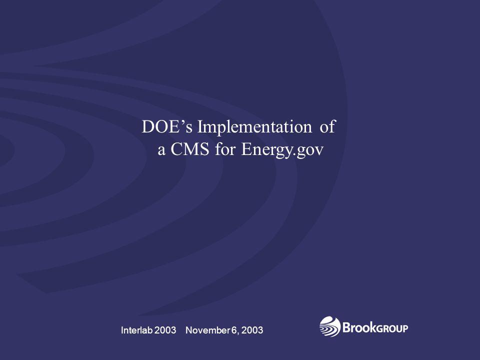 Interlab 2003 November 6, 2003 A CMS for Energy.gov Interlab 2003 November 6, 2003 DOE's Implementation of a CMS for Energy.gov