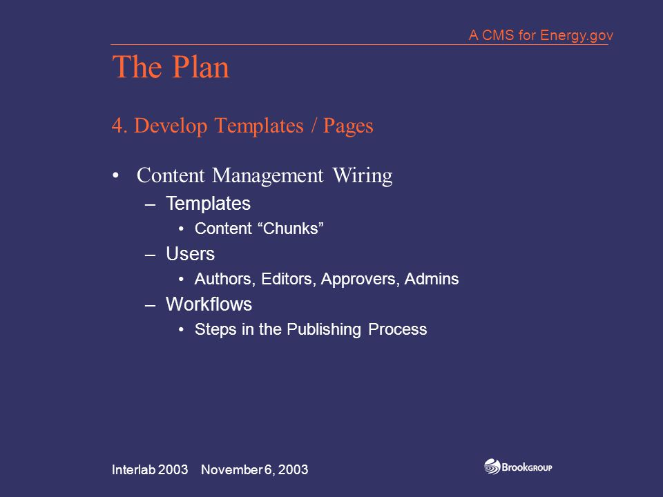 """Interlab 2003 November 6, 2003 A CMS for Energy.gov The Plan 4. Develop Templates / Pages Content Management Wiring –Templates Content """"Chunks"""" –Users"""