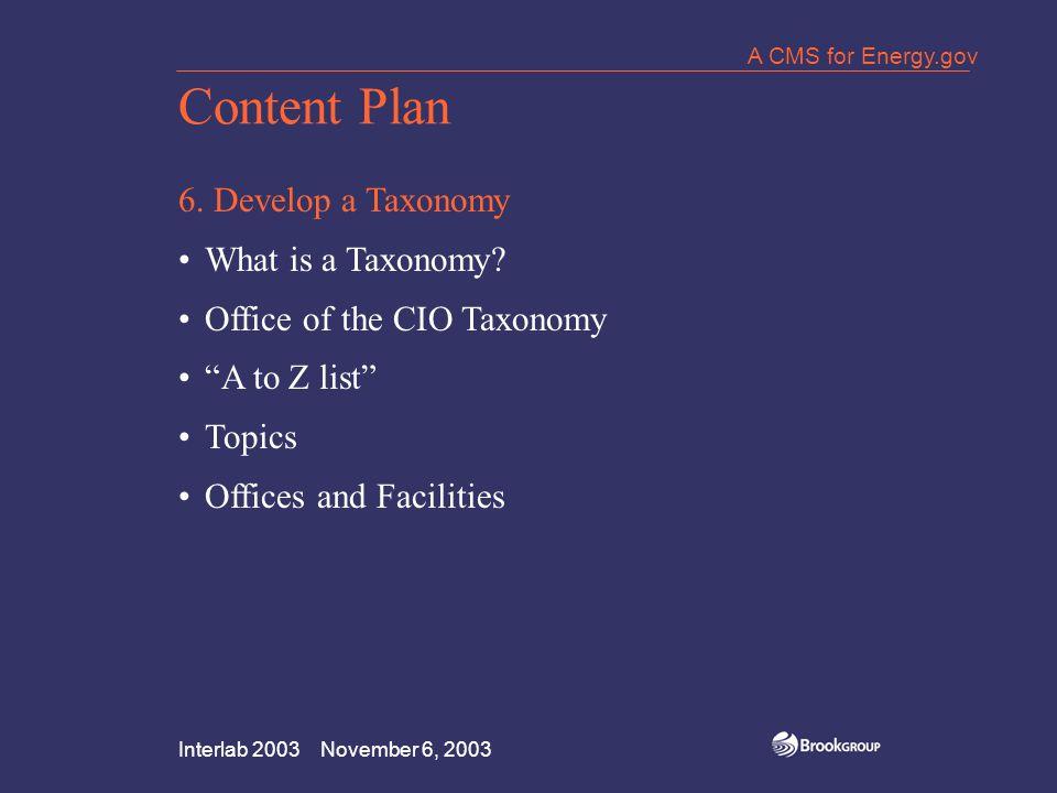 Interlab 2003 November 6, 2003 A CMS for Energy.gov Content Plan 6.