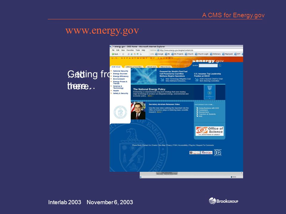 Interlab 2003 November 6, 2003 A CMS for Energy.gov The Task Redesign Energy.gov Reorganize Site Content Improve Search Engine Implement a Content Management System Implement a Taxonomy Plan for a roll-out to other DOE entities