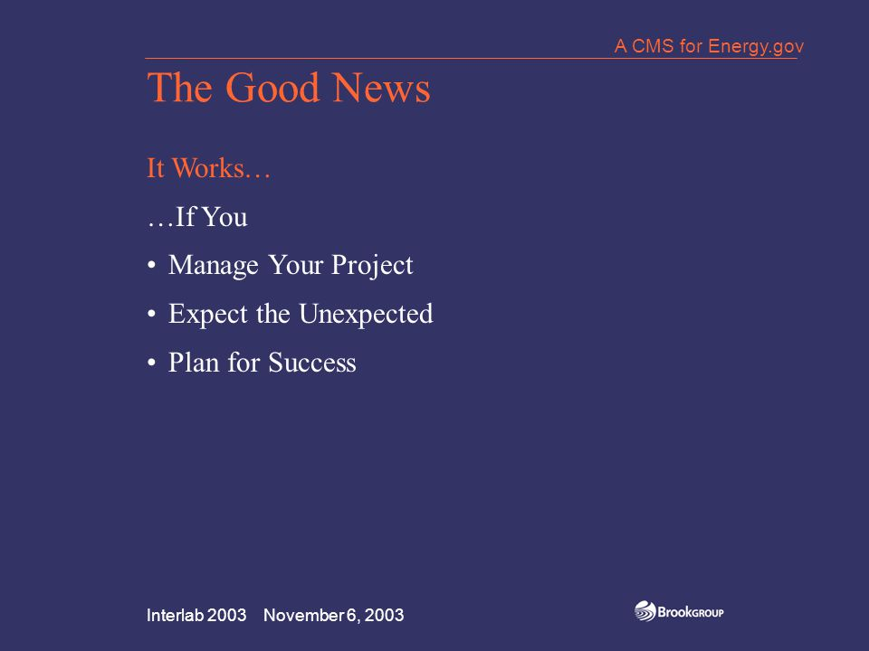 Interlab 2003 November 6, 2003 A CMS for Energy.gov The Good News It Works… …If You Manage Your Project Expect the Unexpected Plan for Success