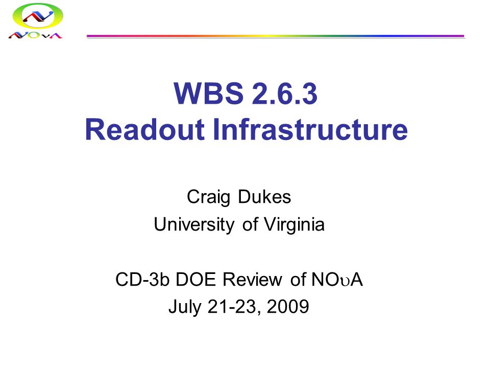 WBS 2.6.3 Readout Infrastructure Craig Dukes University of Virginia CD-3b DOE Review of NO  A July 21-23, 2009