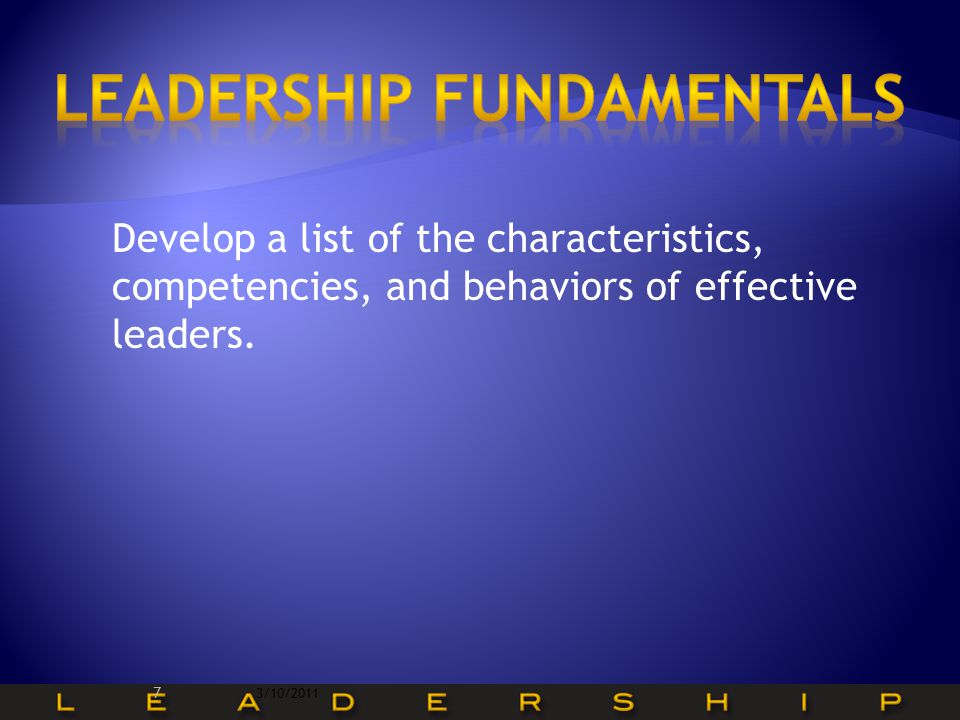 Develop a list of the characteristics, competencies, and behaviors of effective leaders.
