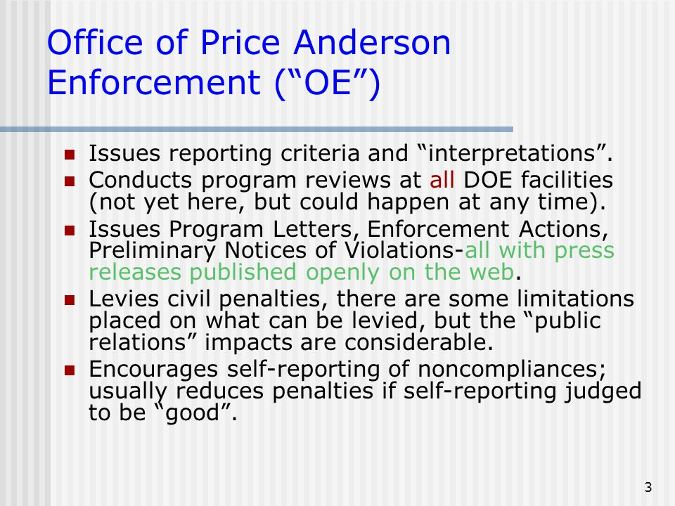"3 Office of Price Anderson Enforcement (""OE"") Issues reporting criteria and ""interpretations"". Conducts program reviews at all DOE facilities (not yet"