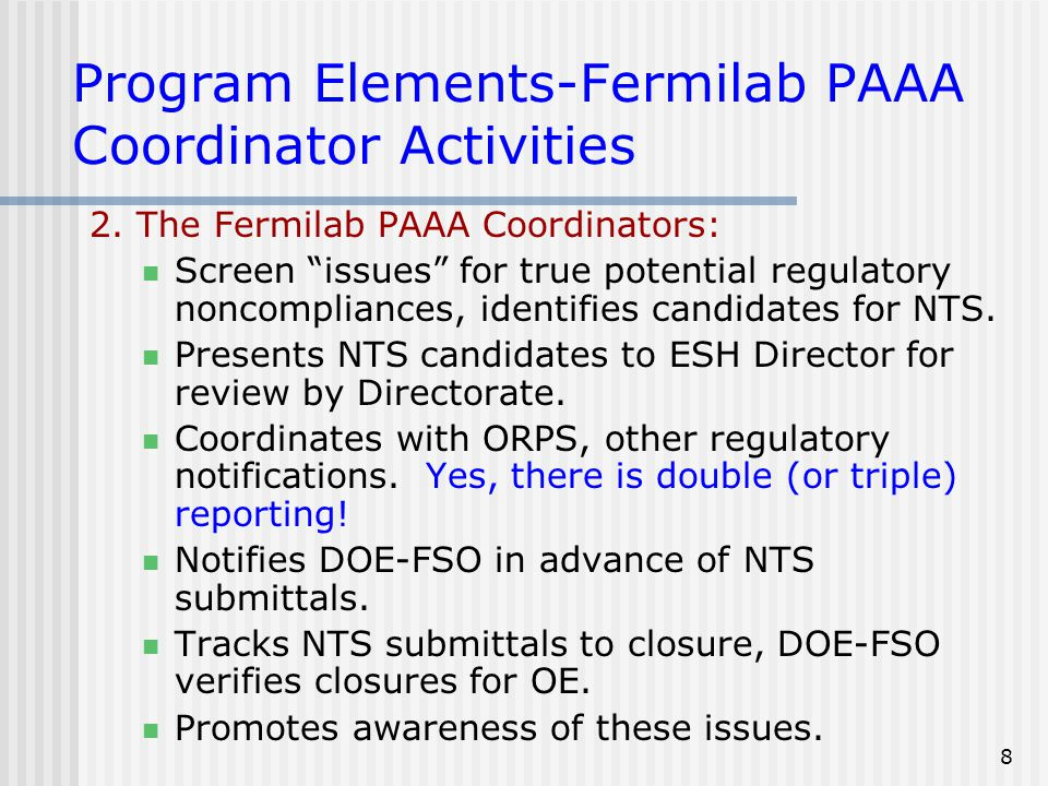 "8 Program Elements-Fermilab PAAA Coordinator Activities 2. The Fermilab PAAA Coordinators: Screen ""issues"" for true potential regulatory noncompliance"