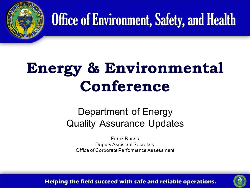 Department of Energy Quality Assurance Updates Frank Russo Deputy Assistant Secretary Office of Corporate Performance Assessment Energy & Environmenta
