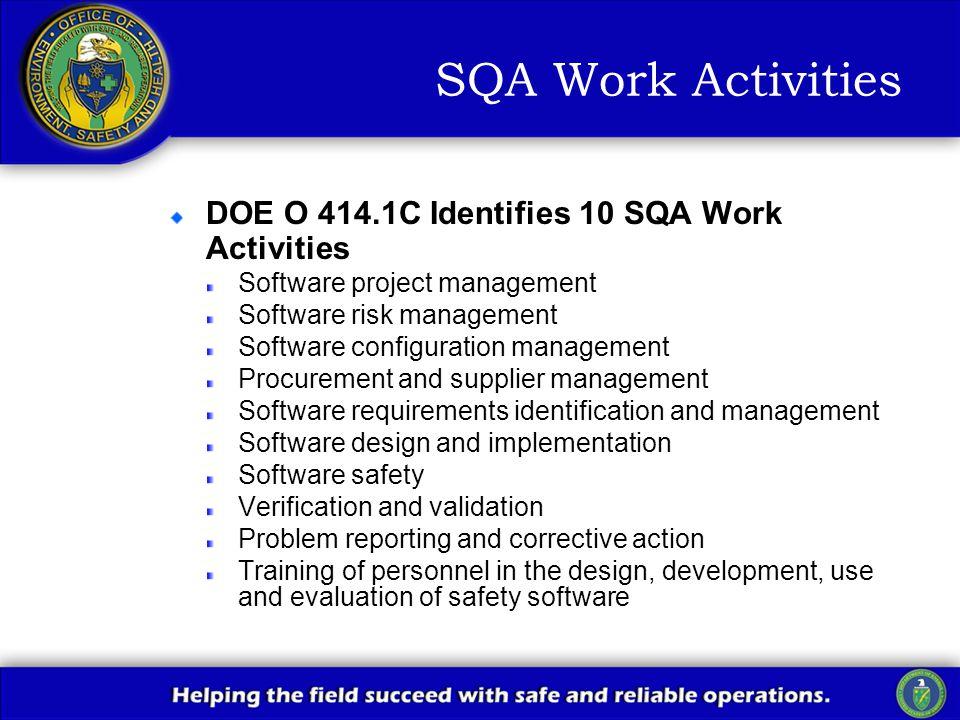 SQA Work Activities DOE O 414.1C Identifies 10 SQA Work Activities Software project management Software risk management Software configuration managem