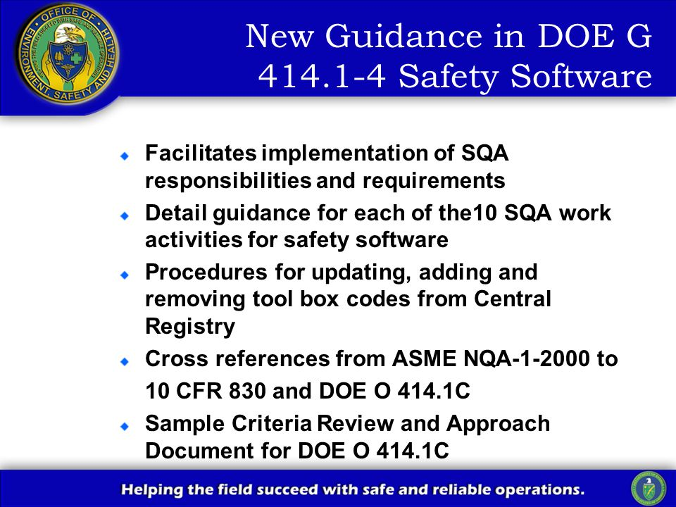 New Guidance in DOE G 414.1-4 Safety Software Facilitates implementation of SQA responsibilities and requirements Detail guidance for each of the10 SQ