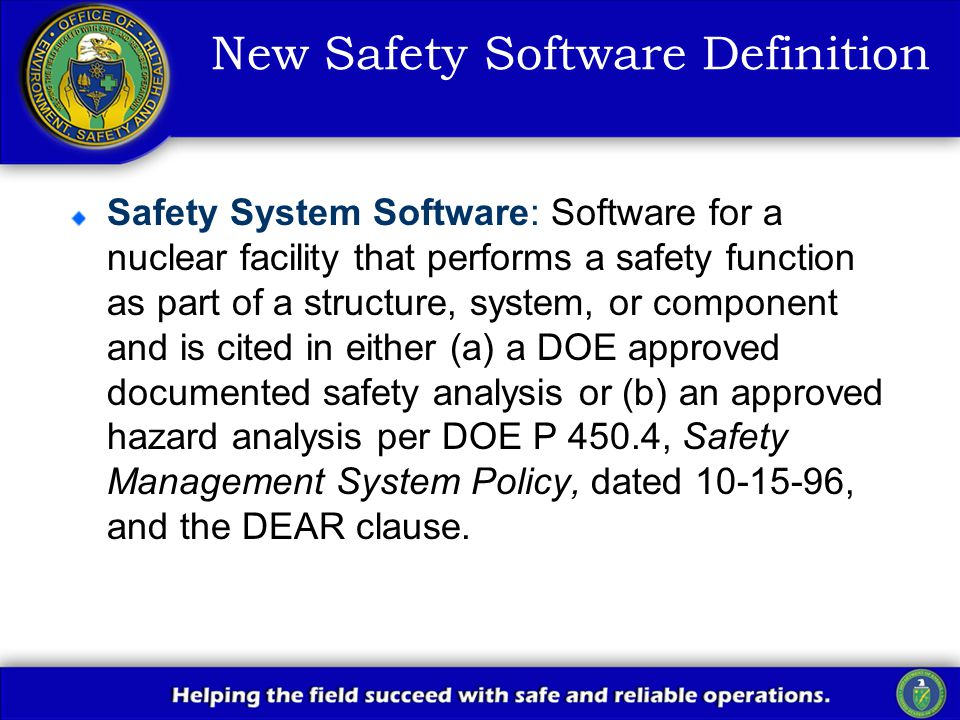 New Safety Software Definition Safety System Software: Software for a nuclear facility that performs a safety function as part of a structure, system,