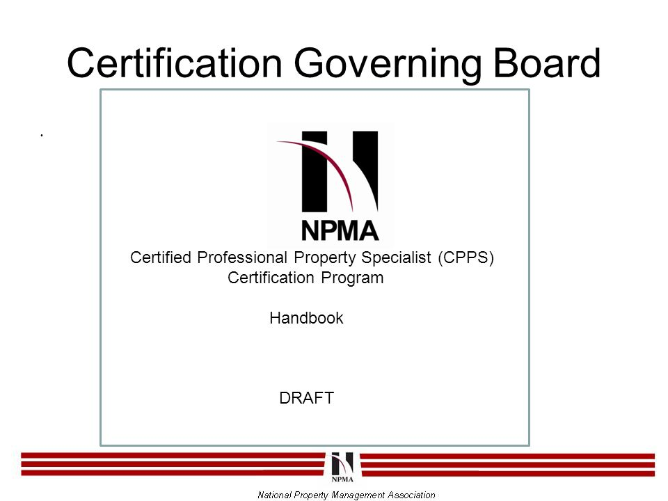 Certification Governing Board Certified Professional Property Specialist (CPPS) Certification Program Handbook DRAFT