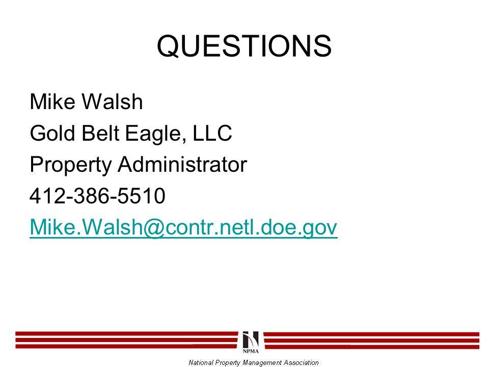 QUESTIONS Mike Walsh Gold Belt Eagle, LLC Property Administrator 412-386-5510 Mike.Walsh@contr.netl.doe.gov