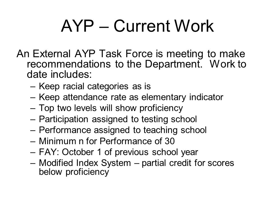 AYP – Current Work An External AYP Task Force is meeting to make recommendations to the Department.