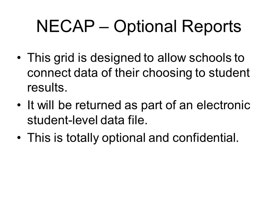 NECAP – Optional Reports This grid is designed to allow schools to connect data of their choosing to student results.