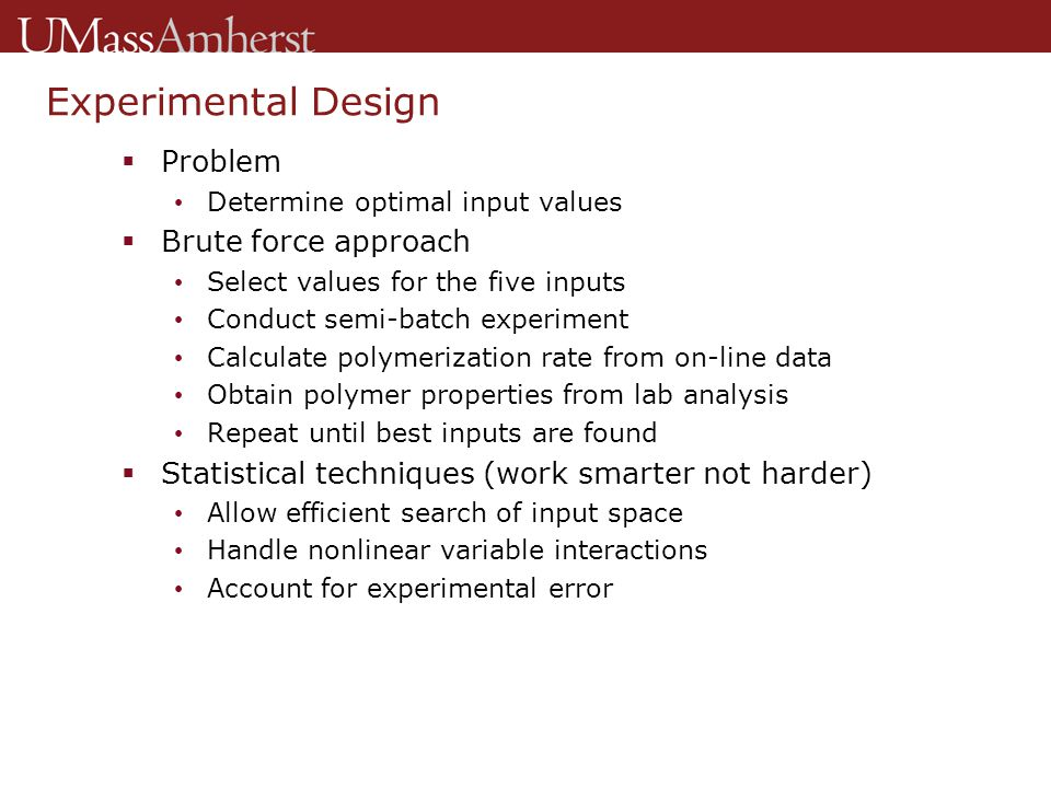Experimental Design  Problem Determine optimal input values  Brute force approach Select values for the five inputs Conduct semi-batch experiment Ca