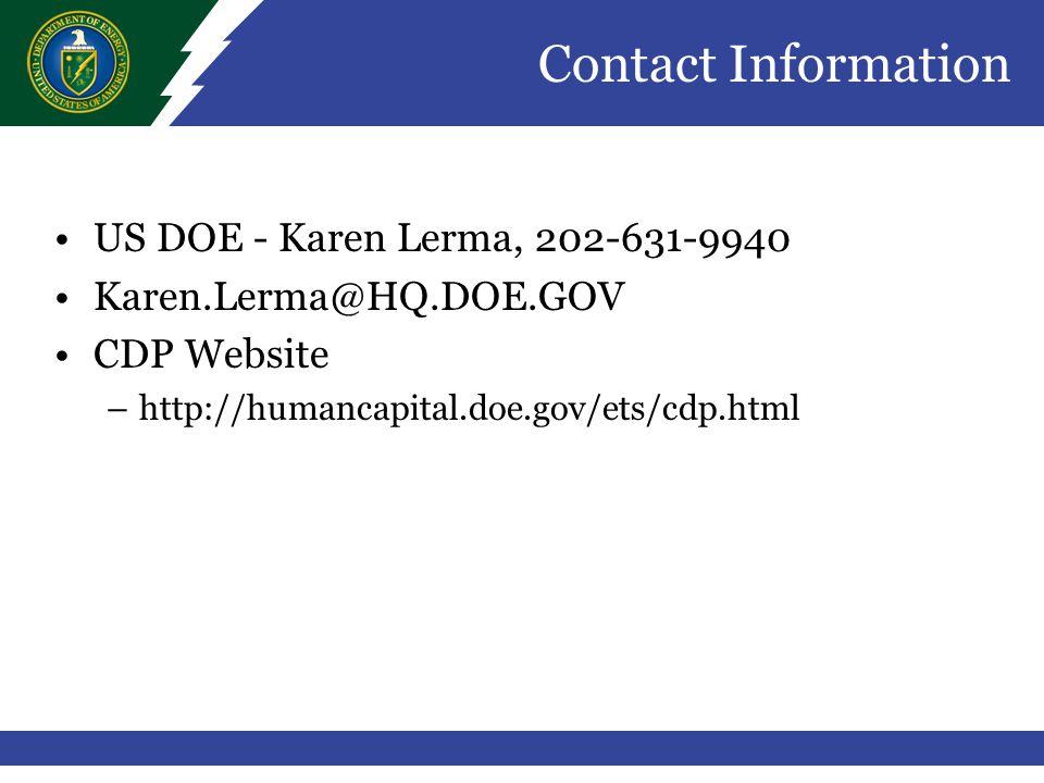 Contact Information US DOE - Karen Lerma, 202-631-9940 Karen.Lerma@HQ.DOE.GOV CDP Website –http://humancapital.doe.gov/ets/cdp.html