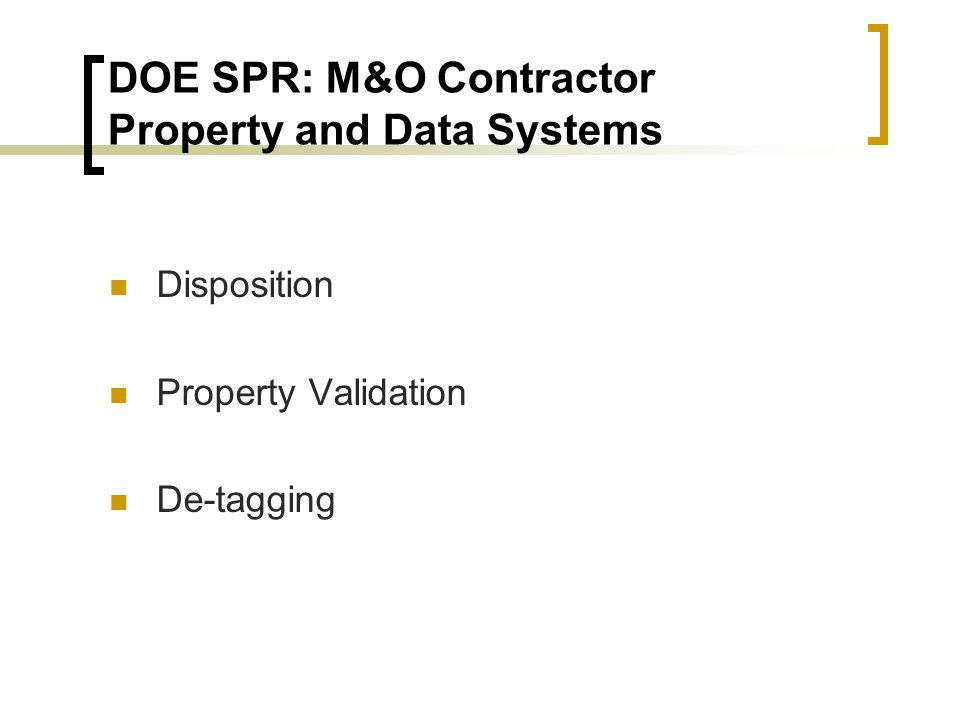 DOE SPR: M&O Contractor Property and Data Systems Disposition Property Validation De-tagging