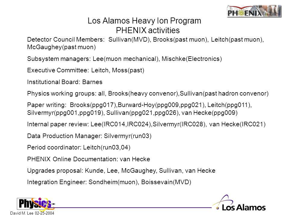 David M. Lee 02-25-2004 Los Alamos Heavy Ion Program PHENIX activities Detector Council Members: Sullivan(MVD), Brooks(past muon), Leitch(past muon),