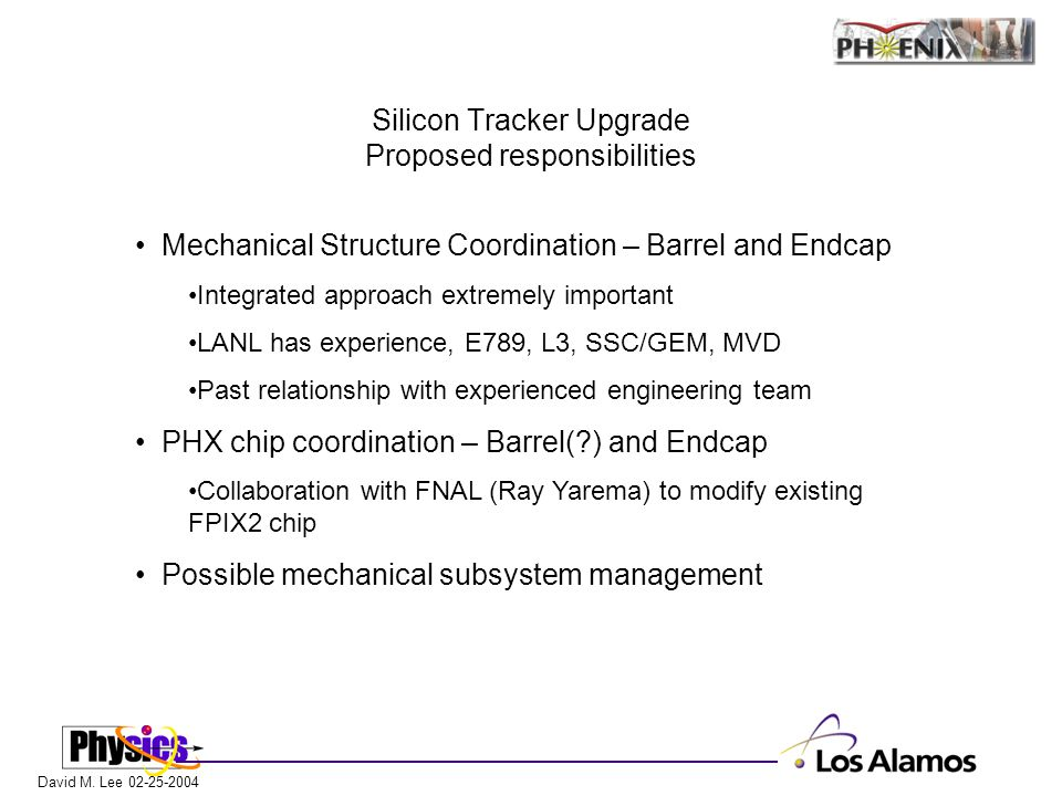 David M. Lee 02-25-2004 Silicon Tracker Upgrade Proposed responsibilities Mechanical Structure Coordination – Barrel and Endcap Integrated approach ex
